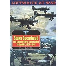 Luftwaffe 7: Stuka Spearhead: The Lightning War from Poland to Dunkirk, 1939-1940 (Luftwaffe at War)