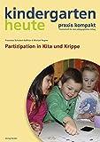 Partizipation in Kita und Krippe (kindergarten heute. praxis kompakt/Themenheft für den pädagogischen Alltag)