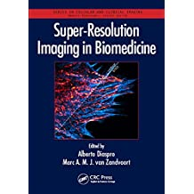 Super-Resolution Imaging in Biomedicine (Series in Cellular and Clinical Imaging)