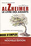 Alzheimer, le livre des aidants: Mode d'emploi. Préface de Madeleine Chapsal...