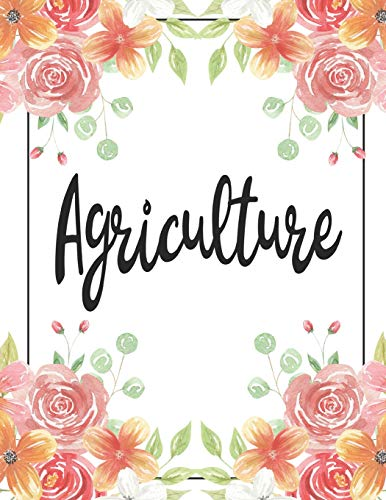 Agriculture: 100 Pages College Ruled 8.5 x 11 Notebook - 1 Subject - Flower Chic - For Students, Teachers, TA\'s, Note Taking, High School, College