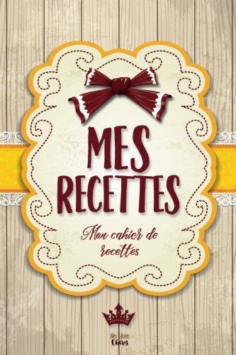 Mes Recettes: Mon cahier de recettes: Pour 100 recettes par Mes Cahiers Chéris