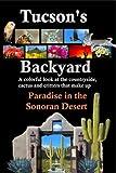 Tucson's Backyard: Paradise in the Sonoran Desert