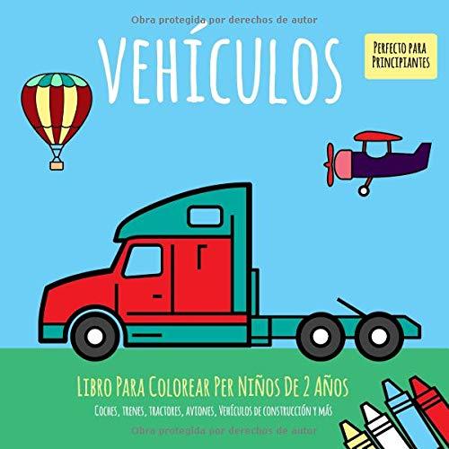 Libro Para Colorear Per Niños De 2 Años. Vehículos. Coches, trenes, tractores, aviones, Vehículos de construcción y más. Perfecto para  Principiantes (actividad de colorear para niños, Band 1) (Libros De Construccion Para Ninos)