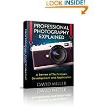 Photography: Professional Photography Explained - Techniques, Development and Application (Photography, DSLR, Digital, Guide, Tips, Equipment, Business)