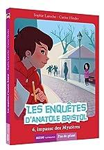 Les enquêtes d'Anatole Bristol - Tome 6, 6, impasse des mysteres de Sophie Laroche