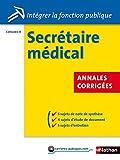 Concours Secrétaire médical - Annales corrigées - Catégorie B (Intégrer la fonction publique t. 37)...