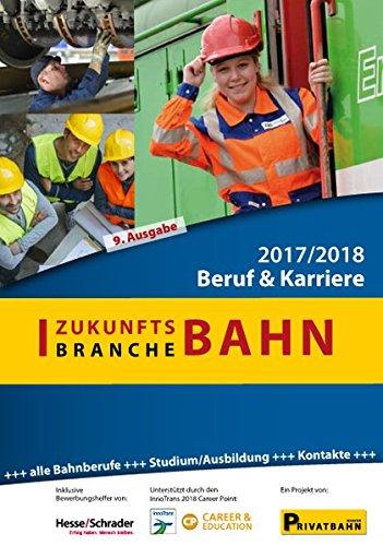 Zukunftsbranche Bahn: Beruf & Karriere 2017/2018 (Zukunftsbranche Bahn: Beruf & Karriere 2015/2016)