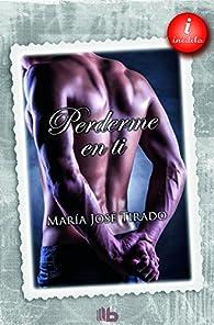 Perderme en ti par María José Tirado