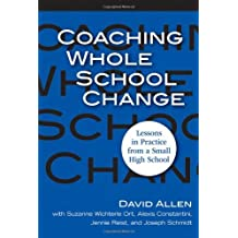 Coaching Whole School Change: Lessons in Practice from a Small High School by David Allen (2008-09-01)