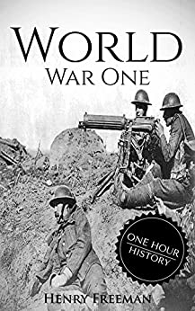 World War 1: A History From Beginning to End by [Freeman, Henry]