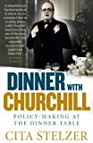 Dinner with Churchill: Policy-Making at the Dinner Table by Cita Stelzer (2012-05-01)