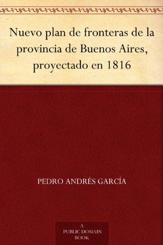 Nuevo plan de fronteras de la provincia de Buenos Aires, proyectado en 1816 por Pedro Andrés García