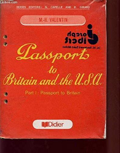 PASSPORTS TO BRITAIN AND THE U.S.A. / PART I : PASSPORTS TO BRITAIN / SERIES EDITORS : G. CAPELLE AND D. GIRARD.