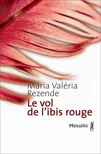 Le vol de l'ibis rouge par Maria-Valéria Rezende