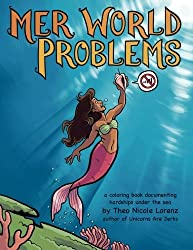 Mer World Problems: a coloring book documenting hardships under the sea by Theo Nicole Lorenz (2014-10-11)