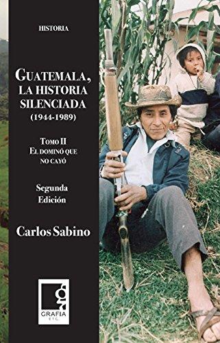 Guatemala, la historia silenciada 1944-1989, tomo II: El dominó que no cayó por Carlos Sabino