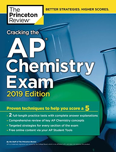 Cracking the AP Chemistry Exam, 2019 Edition: Practice Tests & Proven Techniques to Help You Score a 5 (College Test Preparation) (Ap Chemie)