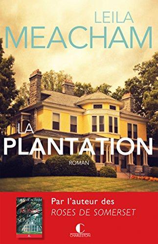 La Plantation: Une terre promise, un nouveau départ, un amour inoubliable par Leila Meacham