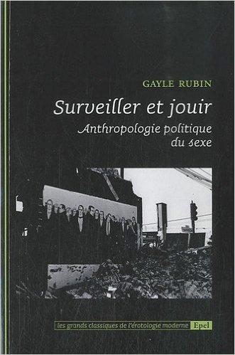 Surveiller et jouir : Anthropologie politique du sexe de Gayle Rubin,Rostom Mesli,Collectif ( 14 dcembre 2010 )