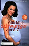 Glücklich schwanger von A-Z: Gut beraten: 461 Stichworte von Autofahren bis Zeckenbiss. Mit vielen Tipps, die Ihnen gut tun. Empfohlen von der ... für Gynäkologie und Geburtshilfe e.V. - Renate Huch