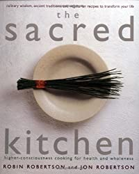 The Sacred Kitchen: Higher Conciousness Cooking for Health and Wholeness