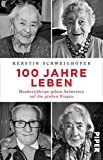 100 Jahre Leben: Hundertjährige geben Antworten auf die großen Fragen - Kerstin Schweighöfer