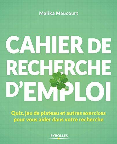 Cahier de recherche d'emploi: Quiz, jeu de plateau et autres exercices pour vous aider dans votre recherche par Malika Maucourt