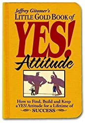 Little Gold Book of YES! Attitude: How to Find, Build and Keep a YES! Attitude for a Lifetime of SUCCESS by Jeffrey Gitomer (2006-12-16)