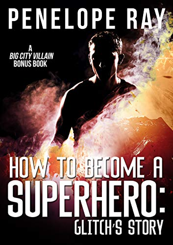 How to Become a Superhero: Glitch's Story: A Big City Villain Bonus Chapter (English Edition)