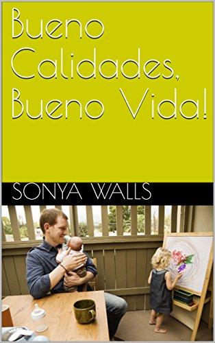 Bueno Calidades, Bueno Vida! por Sonya Walls