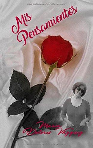 Mis Pensamientos: Poemas y reflexiones por Mª Dolores Vázquez