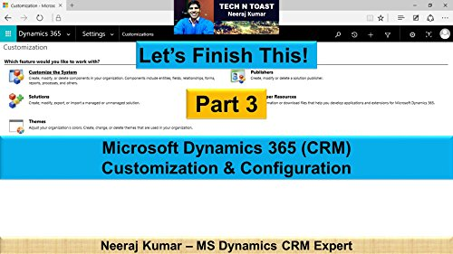 Microsoft Dynamics 365 (CRM) Customization and Configuration - Part 3
