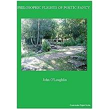 Philosophic Flights of Poetic Fancy (English Edition)