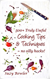 500+ Truly Useful Cooking Tips & Techniques: No Silly Hacks! (English Edition)