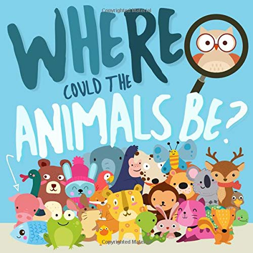 Where Could The Animals Be?: A Fun Search and Find Book for 2-4 Year Olds por Puzzle Books for Preschoolers