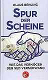 Spur der Scheine: Wie das Vermögen der SED verschwand - Klaus Behling