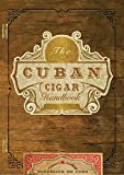 The Cuban Cigar Handbook: The Discerning Aficionado's Guide to the Best Cuban Cigars in the World (Gift) -