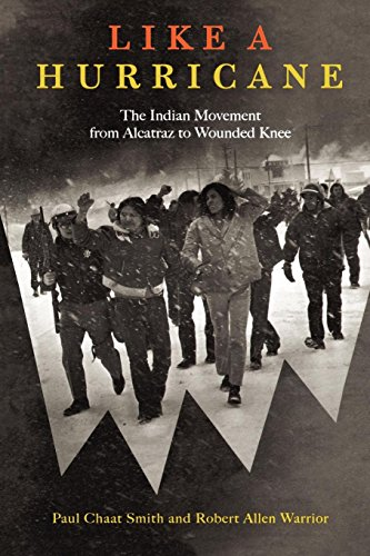Like a Hurricane: The Indian Movement from Alcatraz to Wounded Knee por Paul Chaat Smith