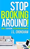 Stop Booking Around!: How to Finish Your Novel
