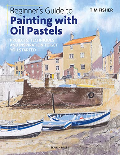 Beginner's Guide to Painting with Oil Pastels: Projects, Techniques and Inspiration to Get You Started por T. Fisher