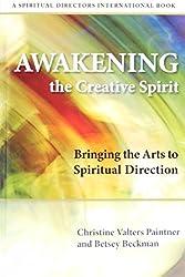 Awakening the Creative Spirit: Bringing the Arts to Spiritual Direction (Spiritual Directors International)