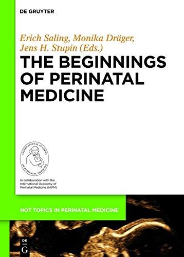 The Beginnings of Perinatal Medicine (Hot Topics in Perinatal Medicine, Band 4)