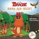 Der kleine Drache Kann-Ich-Nicht: Eine drachenstarke Mutmach-Geschichte für alle kleinen Kann-ich-nicht-Sager
