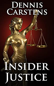 Insider Justice: A Financial Thriller (A Marc Kadella Legal Mystery Book 8) (English Edition) di [Carstens, Dennis]