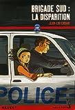 Brigade Sud : la disparition | Luciani, Jean-Luc (1960-....). Auteur