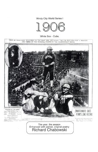 ies I: 1906, White Sox-Cubs: The Year, The Season Enhanced With Period, Original Poetry ()