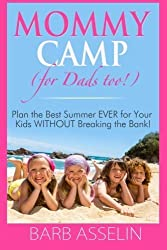 Mommy Camp (for Dads too!): Plan the Best Summer EVER for Your Kids WITHOUT Breaking the Bank! by Barb Asselin (2014-07-17)