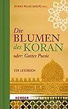 Die Blumen des Koran oder: Gottes Poesie: Ein Lesebuch