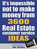 It's impossible not to make money from 3,600 Real Estate Customer Service ideas.With Customer Service being such an important part of every successful business, this book for Real Estate offers around 3,600 suggestions on how to improve your Custom...